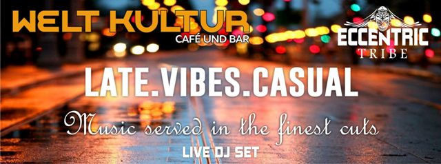Late.Vibes.Casual    Welt Kultur