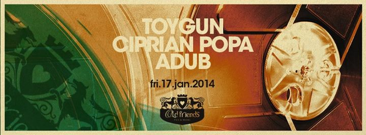 TOYGUN / CIPRIAN POPA / ADUB @ Old Friends Pub