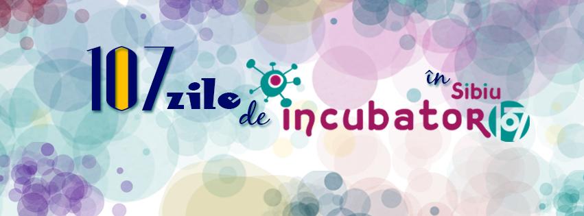 107 zile de incubator107 în Sibiu