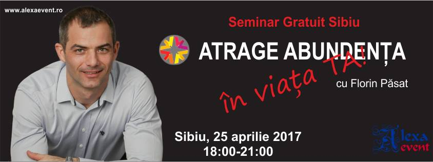 Seminar Gratuit Sibiu! Atrage Abundenta in viata ta! Florin Pasat