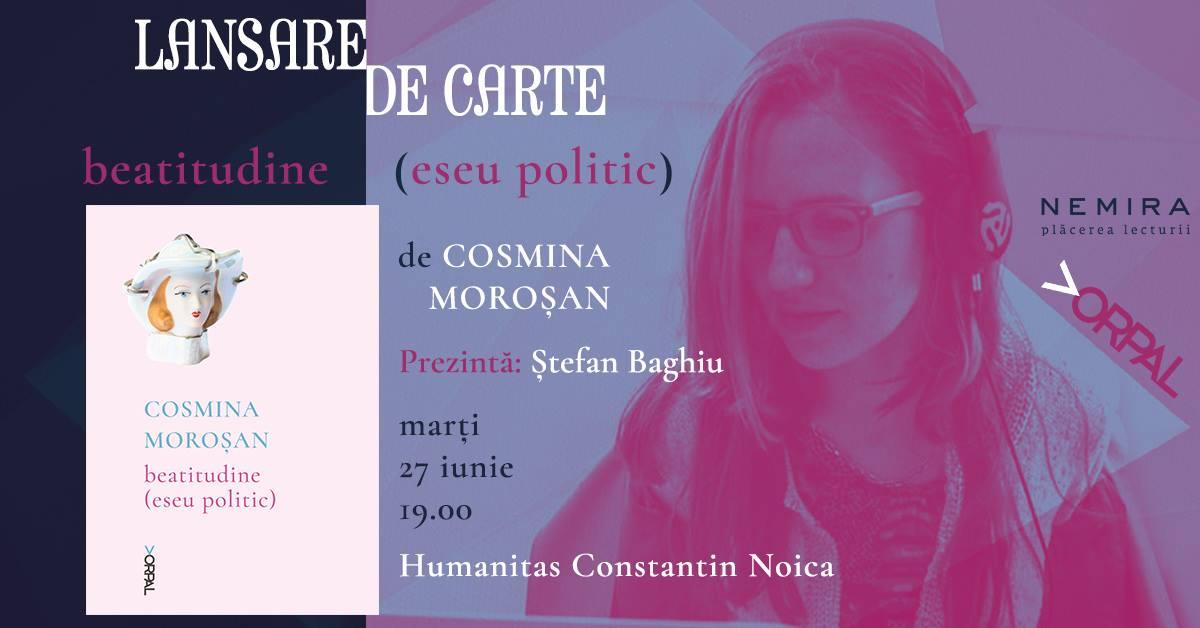 """Lansare """"Beatitudine (eseu politic)"""", de Cosmina Moroşan"""